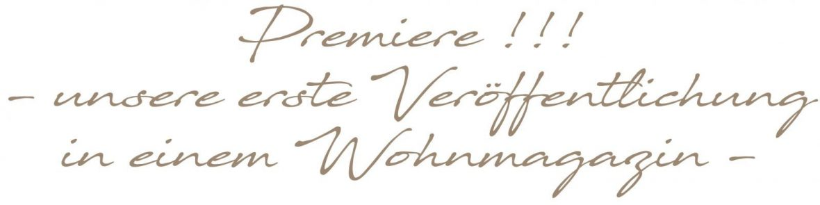 Premiere!!! - unsere erste Veröffentlichung in einem Wohnmagazin -